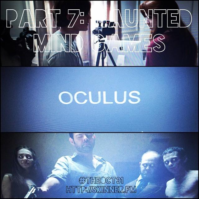 Oculus: #TheOct31 Part VII