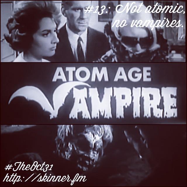 Atom Age Vampire: #TheOct31 Part XIII