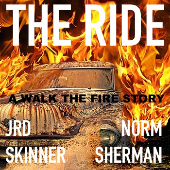 The Ride a Walk The Fire tale