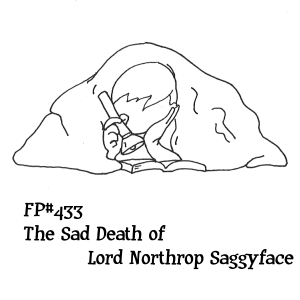 FP433 - The Sad Death of Lord Northrop Saggyface