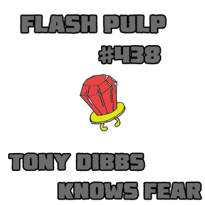 FP438 - Tony Dibbs Knows Fear