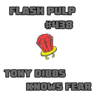 FP438 - Tony Dibbs Knows Fear