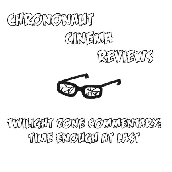 Chrononaut Cinema Reviews - Twilight Zone Time Enough at Last commentary