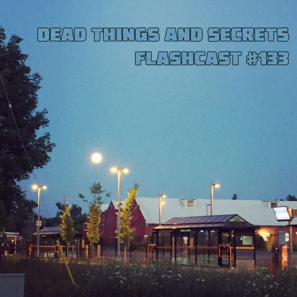 FC133 - Dead Things and Secrets