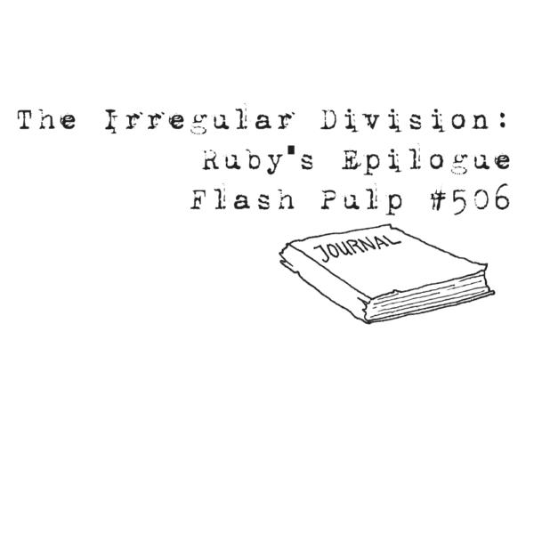FP506 - The Irregular Division: Ruby's Epilogue