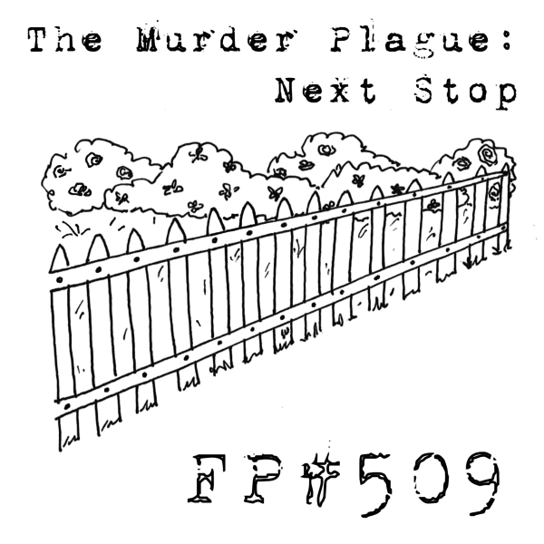 FP509 - The Murder Plague: Next Stop