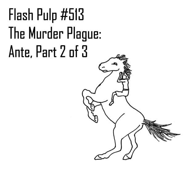 FP513 - The Murder Plague: Ante, Part 2 of 3