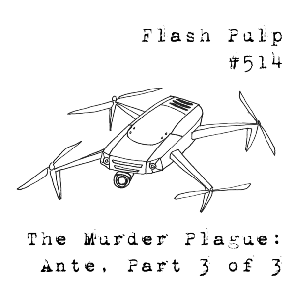 FP514 - The Murder Plague: Ante, Part 3 of 3