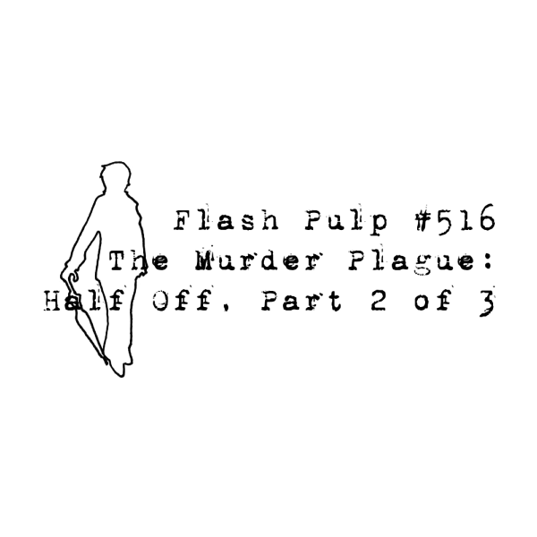 FP516 – The Murder Plague: Half Off, Part 2 of 3