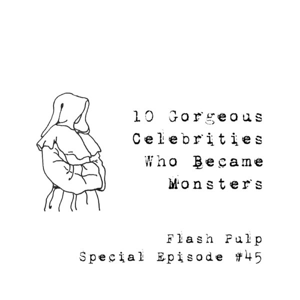 FPSE45 - 10 Gorgeous Celebrities Who Became Monsters