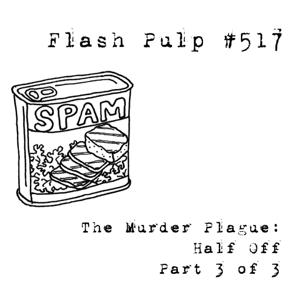 FP517 - The Murder Plague: Half Off, Part 3 of 3