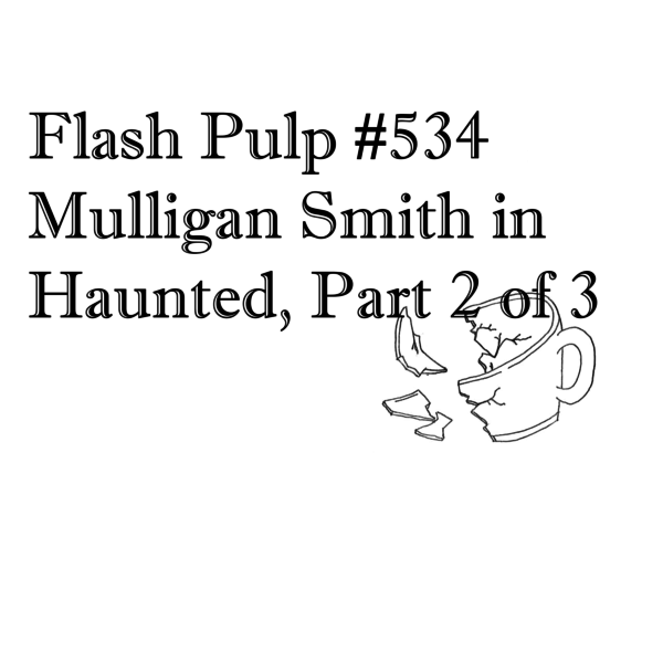 FP534 - Mulligan Smith in Hidden, Part 2 of 3