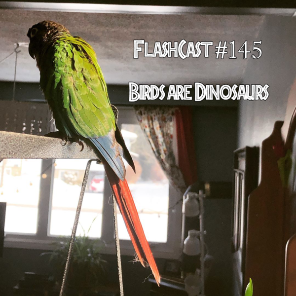 FlashCast 145 - Birds are Dinosaurs