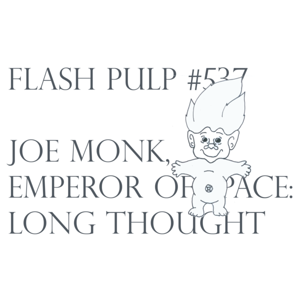 FP537 - Joe Monk, Emperor of Space: Long Thought