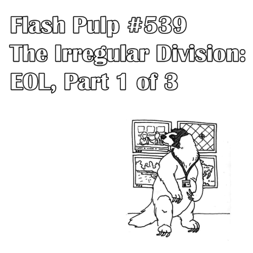 Tonight, we meet some new friends, encounter some old friends, and find ourselves dug in, at last, with the full complement of The Irregular Division.